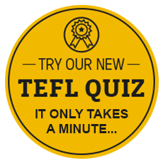 Try our new TEFL Quiz.  It only takes a minute...