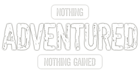 Nothing Adventured Nothing Gained