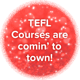 TEFL Courses are comin' to town!