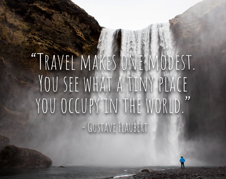 Travel makes one modest...